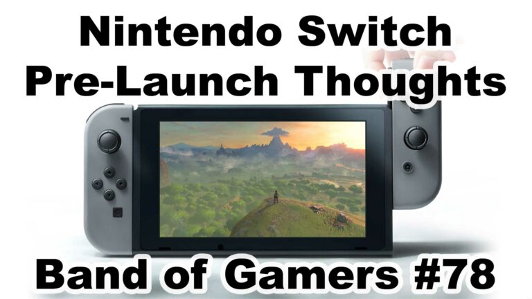 Nintendo Switch pre-launch thoughts! Band of Gamers #78