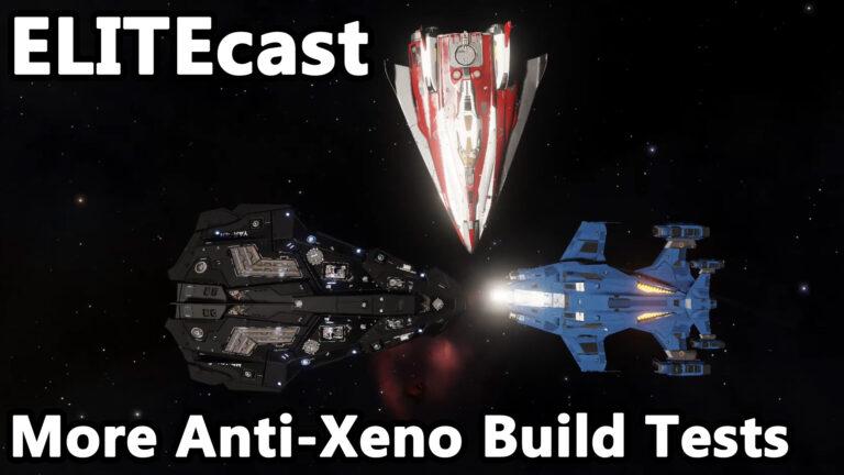 ELITEcast: Humans Strike Back – Testing Anti Xeno Builds